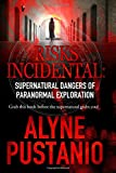 Risks Incidental: Supernatural Dangers of Paranormal Exploration, Alyne Pustanio, 1500191353