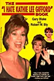 The 'I Hate Kathie Lee Gifford' Book, Gary Blake and Robert W. Bly, 1575661446