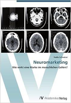 Neuromarketing: Wie wirkt eine Marke im menschlichen Gehirn? by Nadia Schweizer (2012-06-13)