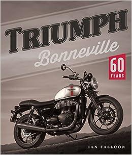 Triumph Bonneville 60 Years Amazoncouk Ian Falloon