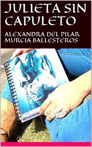 Descargar Libro Julieta Sin Capuleto: Alexandra Del Pilar Murcia Ballesteros