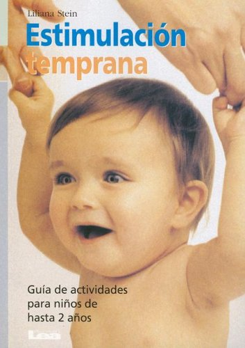 Estimulacion temprana/ Early Stimulation: Guia de actividades para ninos de hasta 2 anos/ Activity Guide for children up to 2...