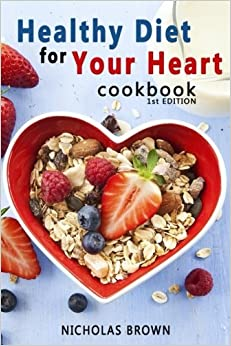 Book Healthy Diet for Your Heart: How to Create Your Perfect Diet to Naturally Lowering High Blood Pressure and Improving Heart Health