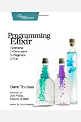 Programming Elixir: Functional |> Concurrent |> Pragmatic |> Fun Paperback
