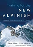 Training for the New Alpinism, Steve House and Scott Johnston, 193834023X