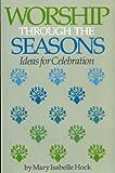 Worship Through the Seasons, Mary I. Hock, 0893901040