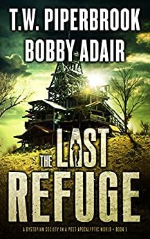 The Last Refuge: A Dystopian Society in a Post Apocalyptic World (The Last Survivors Book 5) by [Adair, Bobby, Piperbrook,T.W.]