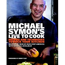 Michael Symon's Live to Cook: Recipes and Techniques to Rock Your Kitchen