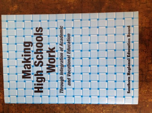 Making High Schools Work: Through Integration of Academic and Vocational Education