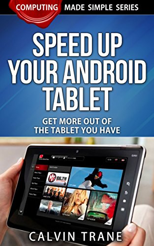 Speed up Your Android Tablet - Get More out of the Tablet You Have (Computing Made Simple Book 3) - Calvin Storage