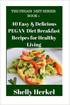 40 Easy & Delicious PEGAN Diet Breakfast Recipes for