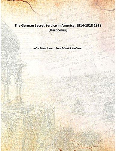 The German Secret Service in America, 1914-1918 1918 [Hardcover] pdf epub