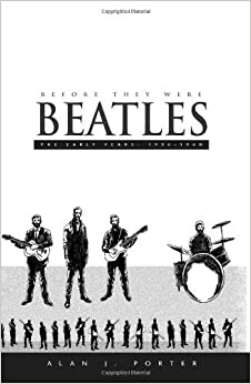 Book Before They Were Beatles: The Early Years: 1956-1960 by Porter, Alan J. (2003)