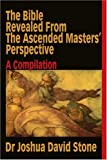 The Bible Revealed from the Ascended Masters Perspective, Joshua D. Stone, 0595197604