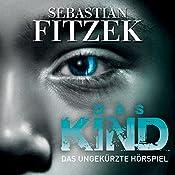 Das Kind: Das ungekürzte Hörspiel | Sebastian Fitzek, Johanna Steiner