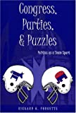 Congress, Parties, and Puzzles : Politics As a Team Sport, Forgette, Richard, 0820461059