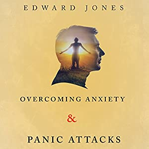 Overcoming Anxiety & Panic Attacks Audiobook