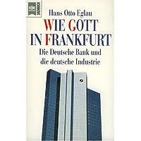 Wie Gott in Frankfurt. Die Deutsche Bank und die deutsche Industrie