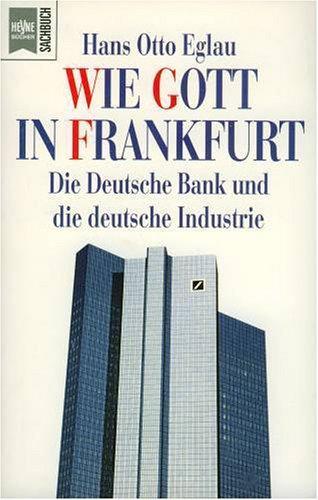 wie-gott-in-frankfurt-die-deutsche-bank-und-die-deutsche-industrie-german-edition
