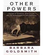 Other Powers: The Age of Suffrage, Spiritualism, and the Scandalous Victoria Woodhull