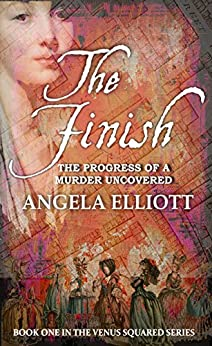 The Finish: The Progress of a Murder Uncovered (Venus Squared Book 1) by [Elliott, Angela]