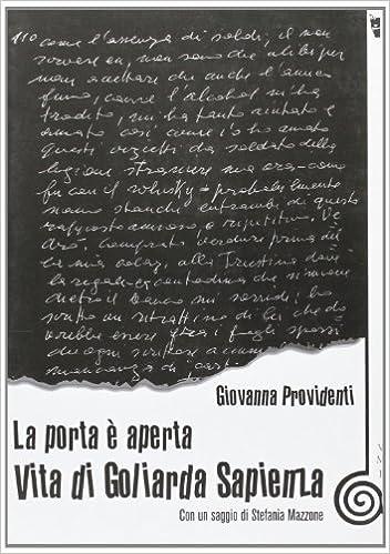 La porta è aperta. Vita di Goliarda Sapienza La modesta: Amazon.es: Providenti, Giovanna: Libros en idiomas extranjeros