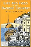 Life and Food in the Basque Country, Maria J. Sevilla, 1561310352