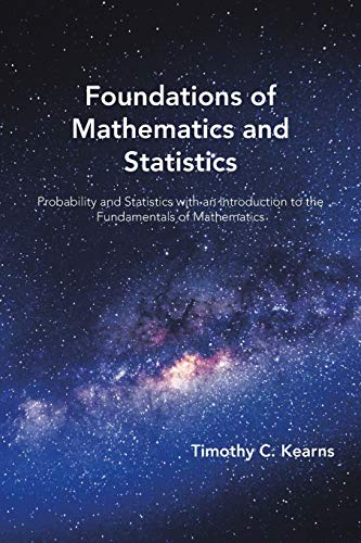 Foundations of Mathematics and Statistics: Probability and Statistics with an Introduction to the Fundamentals of Mathematics