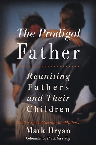 The Prodigal Father: Reuniting Fathers and Their Children