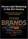 Private Label Marketing in the 21st Century, Philip B. Fitzell, 0963292072