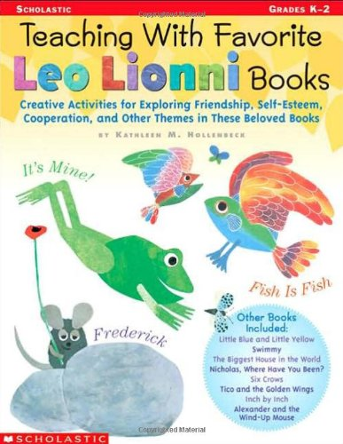 Teaching With Favorite Leo Lionni Books: Creative Activities for Exploring Friendship, Self-Esteem, Cooperation, and Other Themes in These Beloved Books