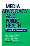 Media Advocacy and Public Health: Power for Prevention