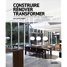 CONSTRUIRE RÉNOVER TRANSFORMER : LES MEILLEURES IDÉES D'ARCHITECTES POUR RÉUSSIR VOTRE PROJET