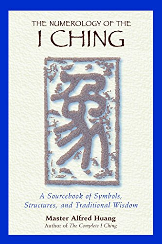The Numerology of the I Ching: A Sourcebook of Symbols, Structures, and Traditional Wisdom
