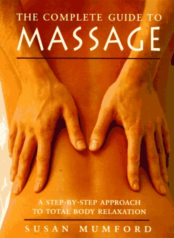 The Complete Guide to Massage: A Step-by-Step Approach to Total Body Relaxation