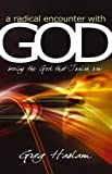 A Radical Encounter with God, Greg Haslam, 1905991037