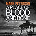 A Place of Blood and Bone Audiobook by Mark Peterson Narrated by Paul Thornley