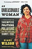 An Unreasonable Woman: A True Story of Shrimpers, Politicos, Polluters, and the Fight for Seadrift, Texas by Diane Wilson [Chelsea Green Publishing Company, 2006] (Paperback) [Paperback]