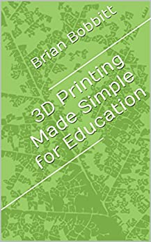 3D Printing Made Simple for Education (@3DChampion Book 1) by [Bobbitt, Brian]