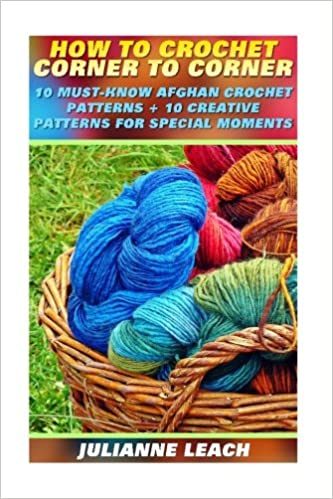How To Crochet Corner To Corner 10 Must Know Afghan Crochet