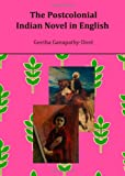 The Postcolonial Indian Novel in English, Geetha Ganapathy-Dor, 1443827231