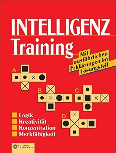 Intelligenztraining: Logik, Kreativität, Konzentration, Merkfähigkeit. Mit ausführlichen Erklärungen im Lösungsteil