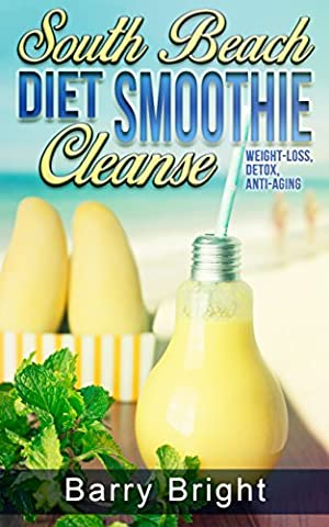 South Beach Diet Smoothie Cleanse: Weight-Loss, Detox, Anti-Aging , Quick and Delicious South Beach Diet Smoothie Recipes to Lose Weight, Boost Brain Power and Increase - South Beach Wine