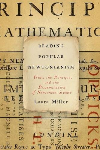 Reading Popular Newtonianism: Print, the Principia, and the Dissemination of Newtonian Science