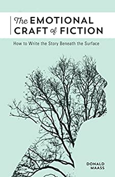 The Emotional Craft of Fiction: How to Write the Story Beneath the Surface by [Maass, Donald]