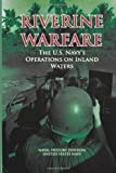 Riverine Warfare: the U. S. Navy's Operations on Inland Waters, Naval Division and United Navy, 1477546995