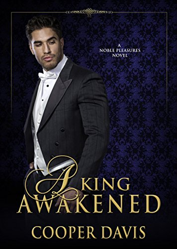 A King Awakened: Gay Historical Romance (Noble Pleasures Book 2)