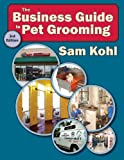 The Business Guide to Pet Grooming, Sam Kohl, 0977110451