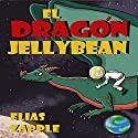 El Dragon Jellybean [Spanish Edition] Audiobook by Elias Zapple Narrated by Alfonso Sales, Laura Sales