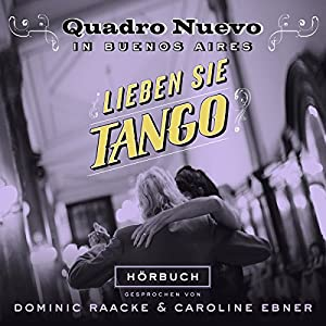 Lieben Sie Tango? Quadro Nuevo in Buenos Aires Hörbuch